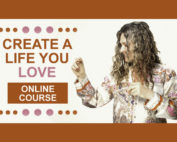 Create A Life You Love with Intuition as Your Guide Online Course
